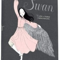 Swan: The Life and Dance of Anna Pavlova, by Laurel Snyder