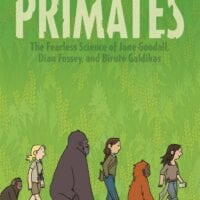 Primates: The Fearless Science of Jane Goodall, Dian Fossey, and Biruté Galdikas, by Jim Ottaviani and Maris Wicks