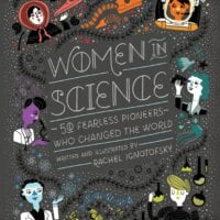 Women in Science: 50 Fearless Pioneers Who Changed the World, by Rachel Ignotofsky